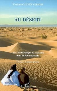 Au désert : Une anthropologie du tourisme dans le Sud marocain