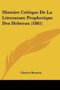Histoire Critique de La Litterature Prophetique Des Hebreux (1881)