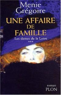 Les Dames de la Loire, tome 3 : Une affaire de famille