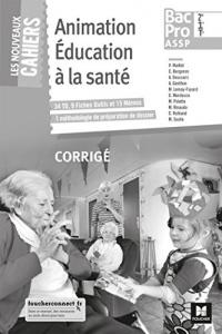 Les nouveaux cahiers - Animation Education A La Sante 2de-1re-Tle Bac Pro Assp - Ed. 2018 - Corrige