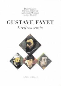 Oeil Souverain Gustave Fayet, Artiste Collectionneur 1865 - 1925 (l')