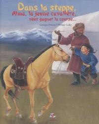 Dans la Steppe Alma la Jeune Cavaliere Veut Gagner la Course...