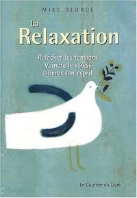 La relaxation : Relâcher les tensions, vaincre le stress, libérer son esprit