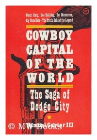 Cowboy Capital of the World; the Saga of Dodge City