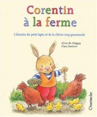 Corentin à la ferme - L'histoire du petit lapin et de la chèvre trop gourmande