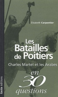Les batailles de Poitiers : Charles Martel et les Arabes en 30 questions