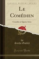 Le Comedien: Comedie En Quatre Actes (Classic Reprint)