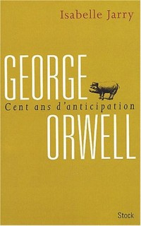 George Orwell : 100 ans d'anticipation