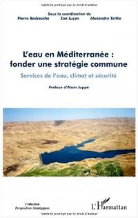 L'eau en Méditerranée : fonder une stratégie commune services de l'eau,climat et securite : Services de l'eau, climat et sécurité