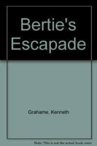 Bertie's Escapade [Gebundene Ausgabe] by Kenneth Grahame
