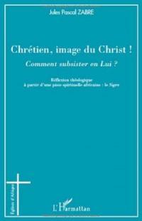 Chrétien, image du Christ ! : Comment subsister en Lui ?