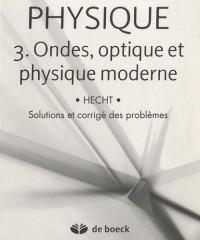 PHYSIQUE : Volume 3 : Ondes, Optique et Physique moderne