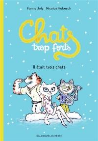 Chats trop forts: Il était trois chats