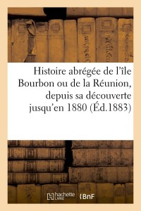 Histoire Abr l Ile Bourbon Reunion  ed 1883