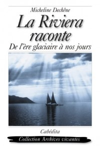 La Riviera Raconte, de l'Ere Glaciere a Nos Jours