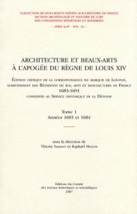 Architecture et Beaux-Arts à l'apogée du règne de Louis XIV : Tome 1, Années 1683 et 1684
