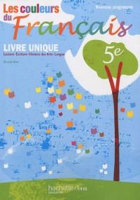 Les couleurs du français 5e : Livre unique : lecture, écriture, histoire des arts, langue