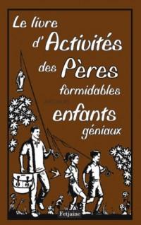 Le livre d'Activités des Pères formidables avec leurs enfants géniaux