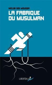 Fabrique du Musulman (la)