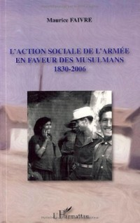 L'action sociale de l'armée en faveur des musulmans : 1830-2006