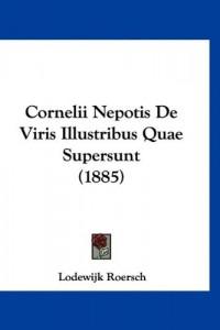 Cornelii Nepotis de Viris Illustribus Quae Supersunt (1885)