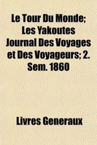 Le Tour Du Monde; Les Yakoutes Journal Des Voyages Et Des Voyageurs; 2. Sem. 1860