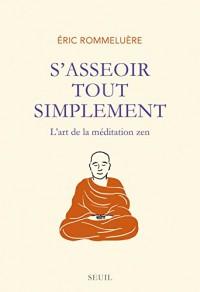 S'asseoir tout simplement : L'art de la méditation zen