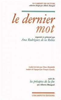 Le dernier mot : Suivi de Les préceptes de la fin. Edition latin-français