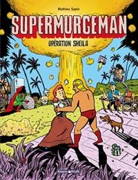 Supermurgeman - tome 4 - Opération Sheila