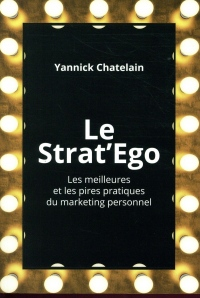 Le Strat'Ego : Les meilleures et les pires pratiques de marketing personnel