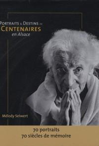 Portraits et destins de centenaires en Alsace : 70 portraits, 70 siècles de mémoire