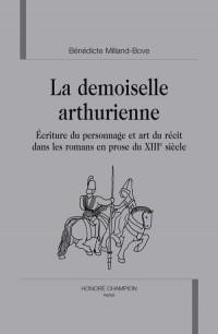 La demoiselle arthurienne : écriture du personnage et art du récit dans les romans en prose du XIIIe siècle