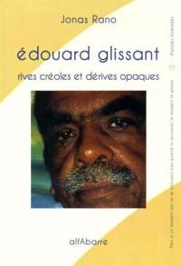 Edouard Glissant : Rives créoles et dérives opaques