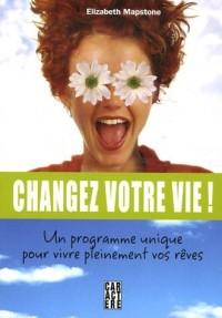 Changez votre vie : Un programme unique pour vivre pleinement vos rêves