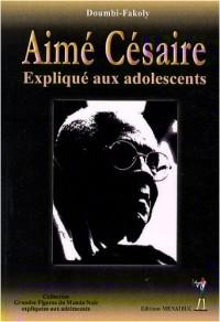 Aimé Césaire expliqué aux adolescents