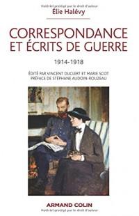 Correspondance et écrits de guerre 1914-1918: Édité par Vincent Duclert et Marie Scot