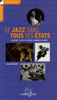 Le jazz dans tous ses états : Histoire - Styles - Foyers - Grandes figures
