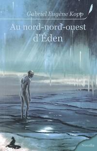 Au nord-nord-ouest d'Eden