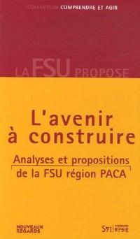 L'avenir à construire : Analyses et propositions de la FSU Région PACA