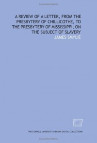 A review of a letter, from the Presbytery of Chillicothe, to the Presbytery of Mississippi, on the subject of slavery