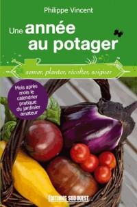 Une année au potager, calendrier pratique du jardinier amateur