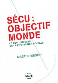 Sécu : objectif monde: Le défi universel de la protection sociale