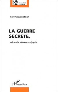 La guerre secrète : Vaincre la violence conjugale