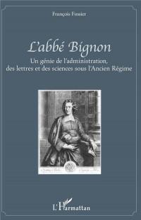 L'abbé Bignon: Un génie de l'administration, des lettres et des sciences sous l'Ancien Régime