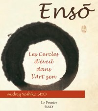 Ensô : Les cercles d'éveil dans l'art zen