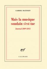 Mais la musique soudain s'est tue : Journal 2009-2013
