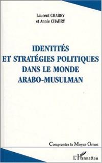 Identites et strategies politiques dans le monde arabo-musulman
