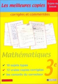 Les Meilleures copies corrigées et commentées : Mathématiques, 3e - Sujets du brevet