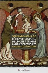 Découvrir les pères de l'église à travers la liturgie des heures : Tome 2, L'Age d'or : Les Pères latins