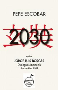 2030, suivi de Dialogues inactuels (Jorge Luis Borges)
